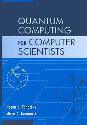 Quantum Computing for Computer Scientists By Yanofsky, Noson S./ Mannucci, Mirco A.